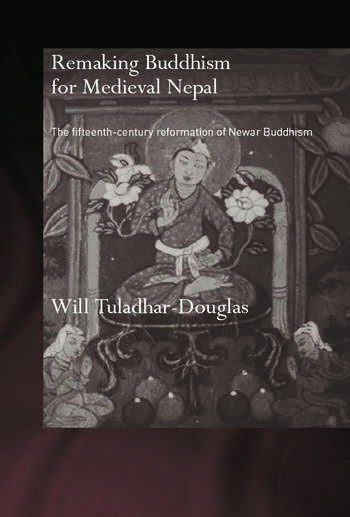 Remaking Buddhism for Medieval Nepal The Fifteenth-Century Reformation of Newar Buddhism book cover