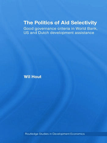 The Politics of Aid Selectivity Good Governance Criteria in World Bank, U.S. and Dutch Development Assistance book cover