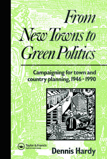 From New Towns to Green Politics Campaigning for Town and Country Planning 1946-1990 book cover