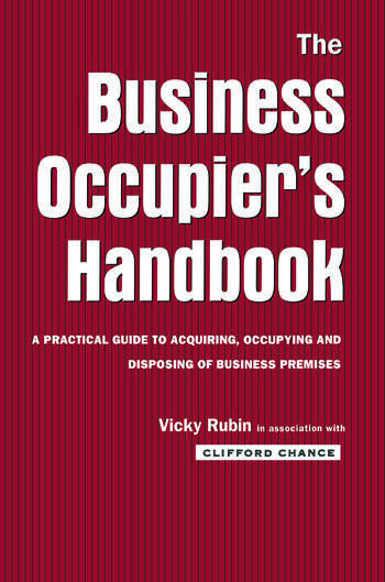 The Business Occupier's Handbook A Practical guide to acquiring, occupying and disposing of business premises book cover