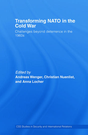 Transforming NATO in the Cold War Challenges beyond Deterrence in the 1960s book cover