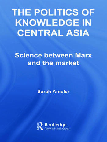 The Politics of Knowledge in Central Asia Science between Marx and the Market book cover
