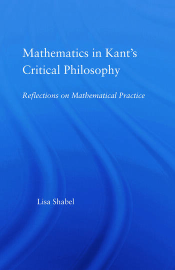 Mathematics in Kant's Critical Philosophy Reflections on Mathematical Practice book cover