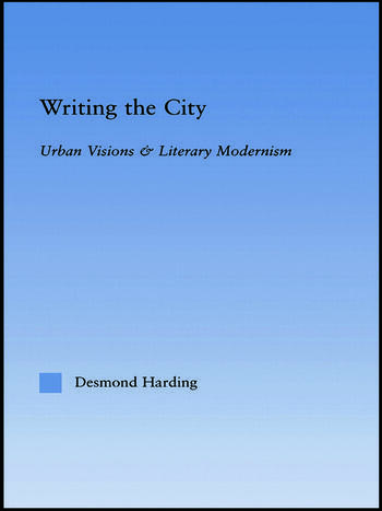 Writing the City Urban Visions and Literary Modernism book cover