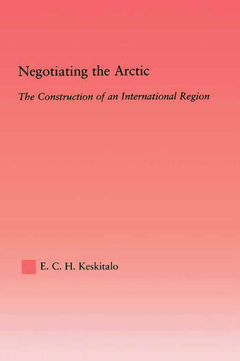 Negotiating the Arctic The Construction of an International Region book cover