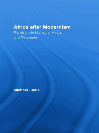 Africa after Modernism Transitions in Literature, Media, and Philosophy book cover
