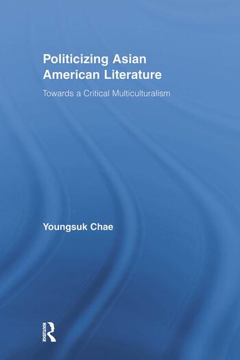 Politicizing Asian American Literature Towards a Critical Multiculturalism book cover