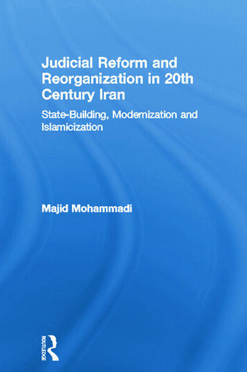 Judicial Reform and Reorganization in 20th Century Iran State-Building, Modernization and Islamicization book cover