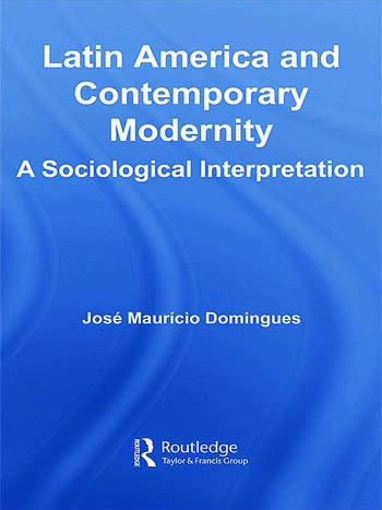 Latin America and Contemporary Modernity A Sociological Interpretation book cover