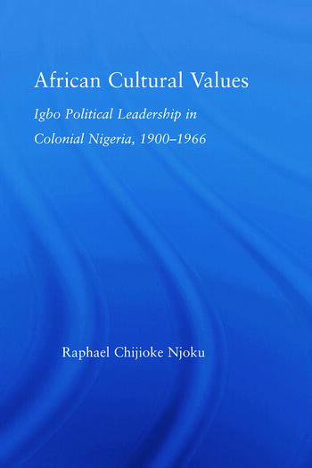African Cultural Values Igbo Political Leadership in Colonial Nigeria, 1900–1996 book cover