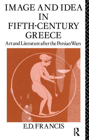 Image and Idea in Fifth Century Greece Art and Literature After the Persian Wars book cover