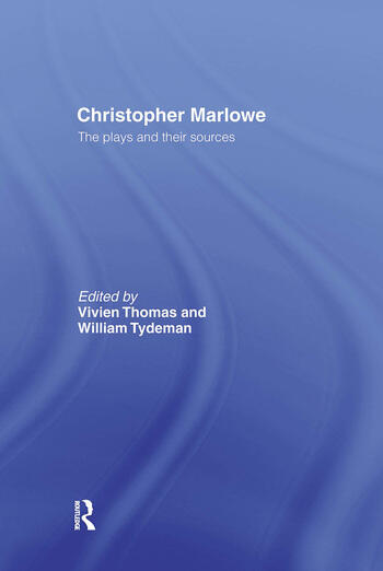 Christopher Marlowe The Plays and Their Sources book cover