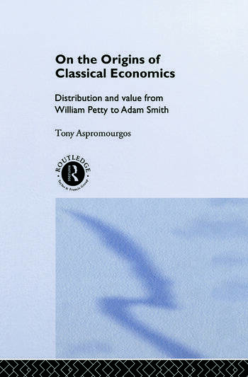 On the Origins of Classical Economics Distribution and Value from William Petty to Adam Smith book cover