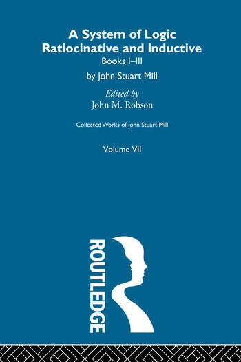 Collected Works of John Stuart Mill VII. System of Logic: Ratiocinative and Inductive Vol A book cover