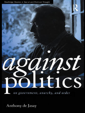Against Politics On Government, Anarchy and Order book cover