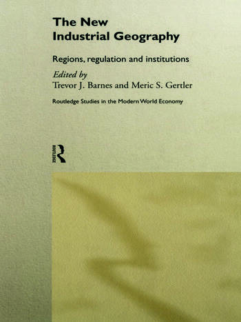 The New Industrial Geography Regions, Regulation and Institutions book cover