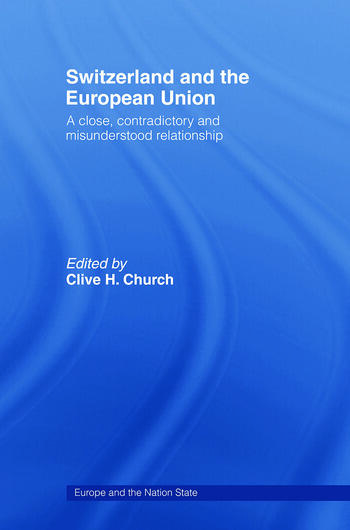 Switzerland and the European Union A Close, Contradictory and Misunderstood Relationship book cover