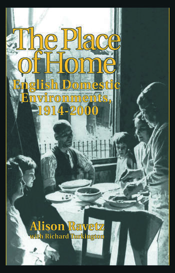The Place of Home English domestic environments, 1914-2000 book cover