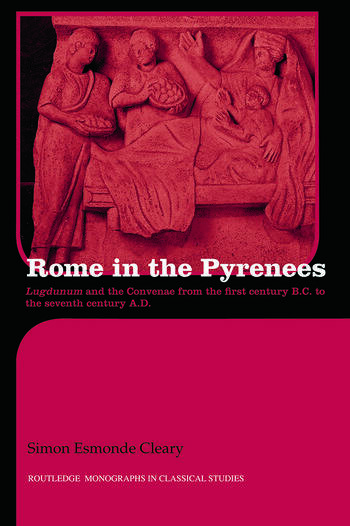 Rome in the Pyrenees Lugdunum and the Convenae from the first century B.C. to the seventh century A.D. book cover