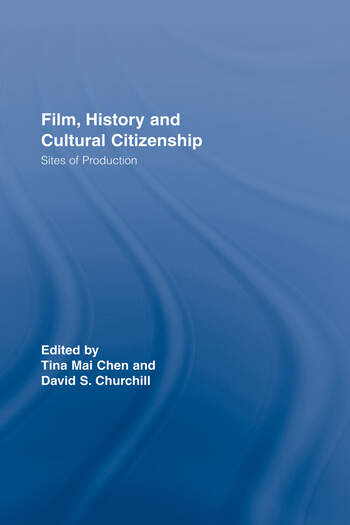 Film, History and Cultural Citizenship Sites of Production book cover