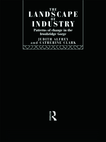 The Landscape of Industry Patterns of Change in the Ironbridge Gorge book cover