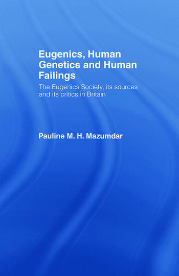 Eugenics, Human Genetics and Human Failings The Eugenics Society, its sources and its critics in Britain book cover