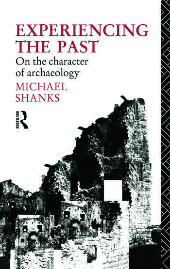 Experiencing the Past On the Character of Archaeology book cover