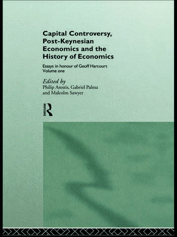 Capital Controversy, Post Keynesian Economics and the History of Economic Thought Essays in Honour of Geoff Harcourt, Volume One book cover