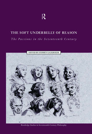 The Soft Underbelly of Reason The Passions in the Seventeenth Century book cover