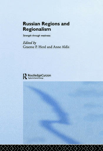 Russian Regions and Regionalism Strength through Weakness book cover