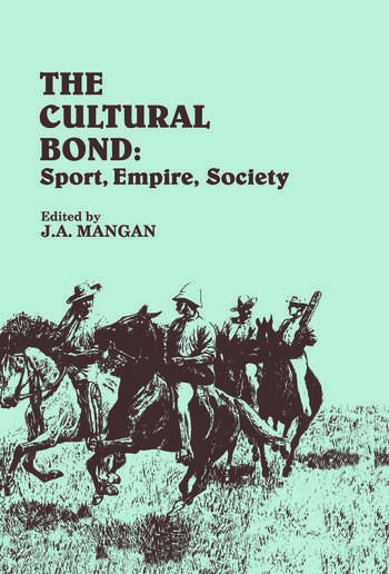 The Cultural Bond Sport, Empire, Society book cover