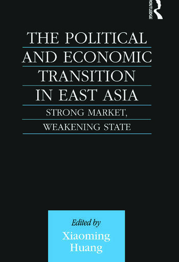 The Political and Economic Transition in East Asia Strong Market, Weakening State book cover