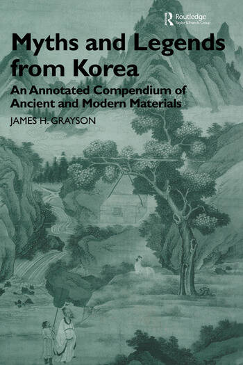 Myths and Legends from Korea An Annotated Compendium of Ancient and Modern Materials book cover