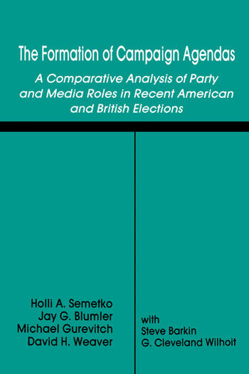 The Formation of Campaign Agendas A Comparative Analysis of Party and Media Roles in Recent American and British Elections book cover