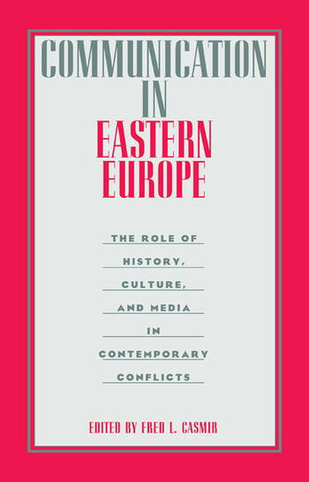 Communication in Eastern Europe The Role of History, Culture, and Media in Contemporary Conflicts book cover