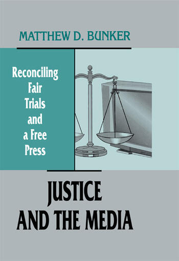 Justice and the Media Reconciling Fair Trials and A Free Press book cover