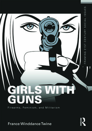 Girls with Guns Firearms, Feminism, and Militarism book cover