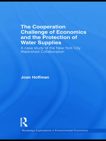The Cooperation Challenge of Economics and the Protection of Water Supplies A Case Study of the New York City Watershed Collaboration book cover