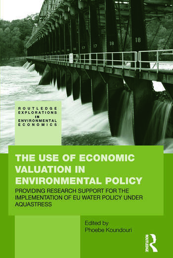 The Use of Economic Valuation in Environmental Policy Providing Research Support for the Implementation of EU Water Policy Under Aquastress book cover