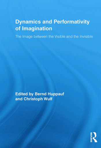 Dynamics and Performativity of Imagination The Image between the Visible and the Invisible book cover