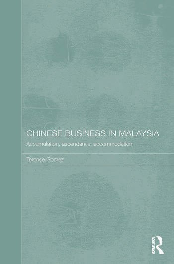 Chinese Business in Malaysia Accumulation, Ascendance, Accommodation book cover