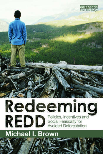 Redeeming REDD Policies, Incentives and Social Feasibility for Avoided Deforestation book cover