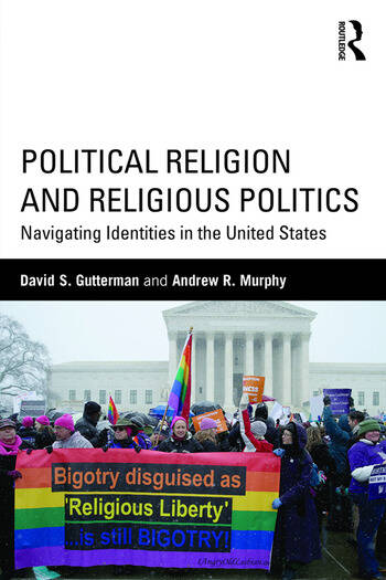 Political Religion and Religious Politics Navigating Identities in the United States book cover
