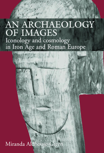 An Archaeology of Images Iconology and Cosmology in Iron Age and Roman Europe book cover