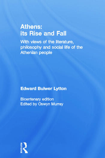 Athens: Its Rise and Fall With Views of the Literature, Philosophy, and Social Life of the Athenian People book cover
