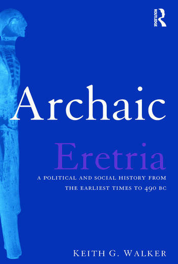 Archaic Eretria A Political and Social History from the Earliest Times to 490 BC book cover