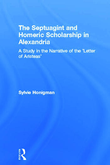 The Septuagint and Homeric Scholarship in Alexandria A Study in the Narrative of the 'Letter of Aristeas' book cover
