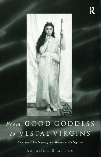 From Good Goddess to Vestal Virgins Sex and Category in Roman Religion book cover