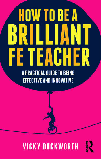 How to be a Brilliant FE Teacher A practical guide to being effective and innovative book cover