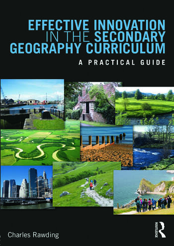 Effective Innovation in the Secondary Geography Curriculum A practical guide book cover